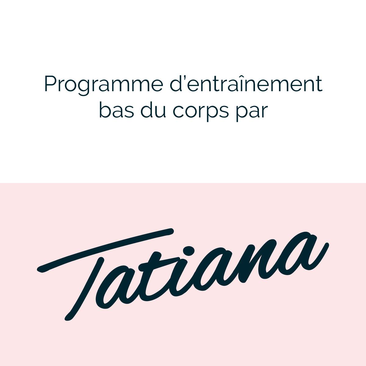 Tatiana Programme Tatiana - Bas du corps  Maison + Gym